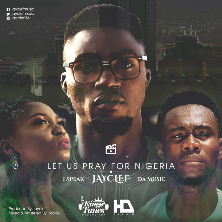 Download Music & Watch Let Us Pray For Nigeria Video by Jayclef Ft. Da Music & I Speak