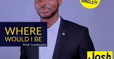 Download Music: Where Would I Be Mp3 By Josh David