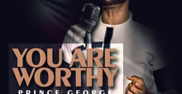 Download Music: You Are Worthy Mp3 By Prince George