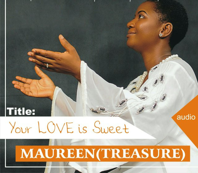 Download Music: Your Love Is Sweet Mp3 By Maureen (Treasure)