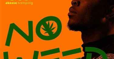 "Download Music & Watch Video ""No Weed"" By Akesse Brempong"