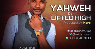 "Download Music ""Yahweh Is Lifted High"" Mp3 By Akinleye Michael"