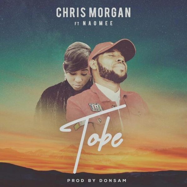 "Download Music & Watch Video ""Tobe"" By Chris Morgan Ft. Naomee"