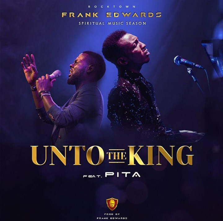 Download Music Unto The King Mp3 By Frank Edwards Ft. Pita