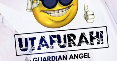 Download Music UTAFURAHI Mp3 By Guardian Angel