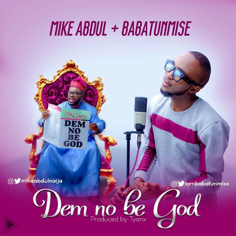 Dem No Be God Mp3 By Mike Abdul Ft. Babatunmise