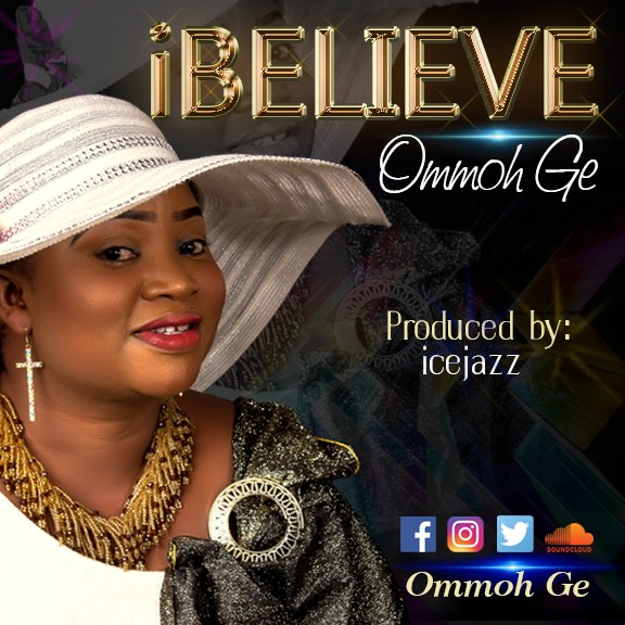"""Download Music """"I Believe"""" Mp3 +Lyrics By Ommoh Ge"""