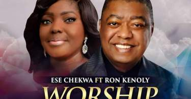 """Download Music """"Worship Anthem"""" Mp3 By Ese Chekwa Ft. Ron Kenoly"""