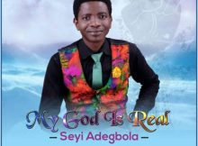 """Download Music """"My God Is Real"""" Mp3 By Seyi Adegbola"""