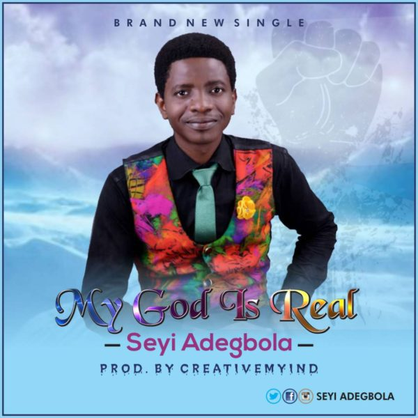 "Download Music ""My God Is Real"" Mp3 By Seyi Adegbola"