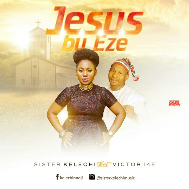 Download Music Jesus Bu Eze Mp3 By Sister Kelechi Ft. Victor Ike