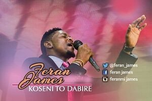 Download Music Koseni to dabire Mp3 by feranmi james