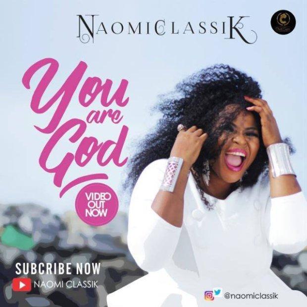 naomiclassik1479820902 - MUSIC VIDEO: NAOMI CLASSIK – YOU ARE GOD