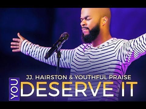 You deserve It By JJ. HAIRSTON