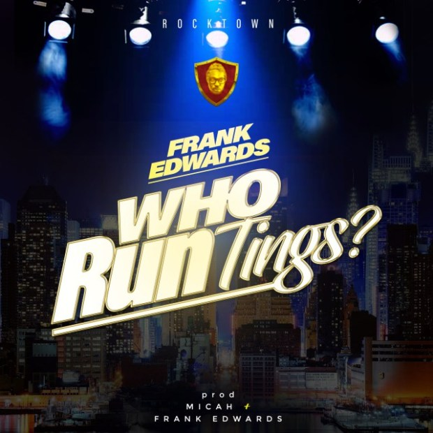 "Debut Single ""Who Run Tings?"" Mp3 By Frank Edwards"