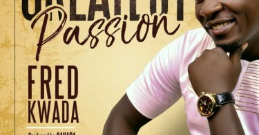 "Enjoy Debut Single ""Greatest Passion"" Mp3 By Fred Kwada"