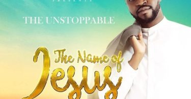 Download Music The Name Of Jesus Mp3 & lyrics By The Unstoppable