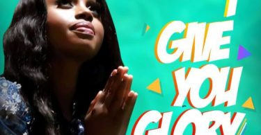 Download Music I Give You Glory Mp3 By Anthonia Ezeala