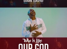 Download Music Who Is Like Our God Mp3 By Dare David Ft. RNA Messengers