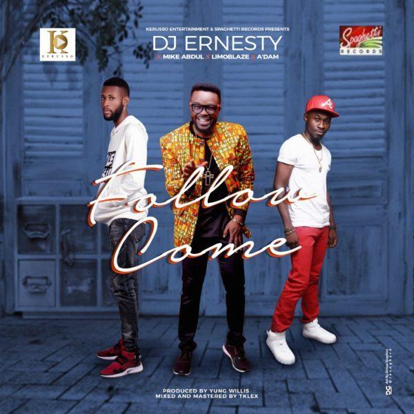 Download Music Follow Come  Mp3 By DJ Ernesty X Mike Abdul X A'dam X Limoblaze
