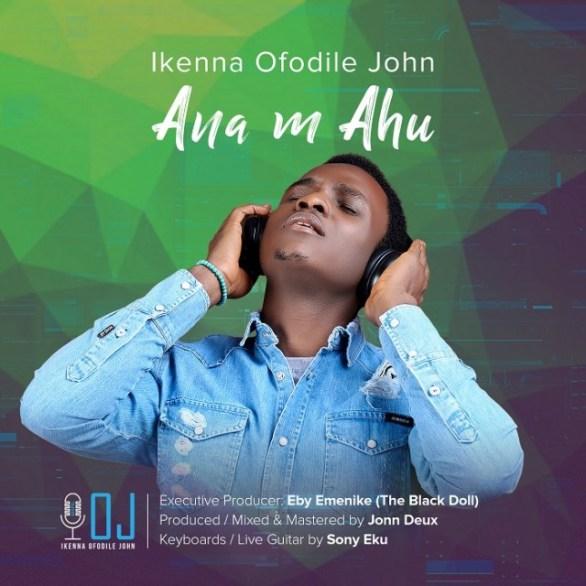 """Download Music Ana m Ahu """"I See"""" Mp3 By Ikenna Ofodile John"""