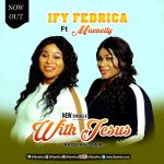 Download Music With Jesus Mp3 By Ify Fedrica Ft. Macnelly