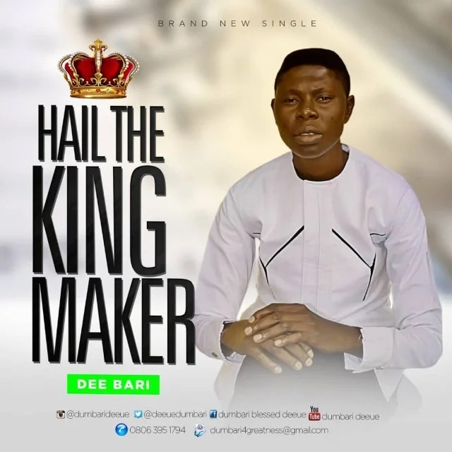 Download Music Hail The King Maker Mp3 By Dee Bari