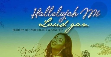 Download Music Hallelujah Mi Loud Gan Mp3 By Deola Jewel
