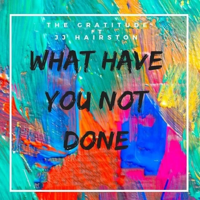 Download Music  What Have You Not Done for me Mp3 By The Gratitude (COZA) Ft. J.J Hairston