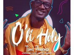 Download Music O'LI Holy Mp3 By Timi Phoenix