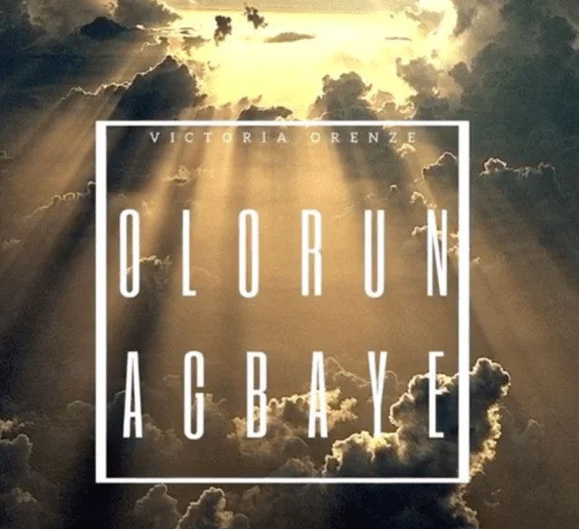 Watch Video & Download Olorun Agbaye By Victoria Orenze