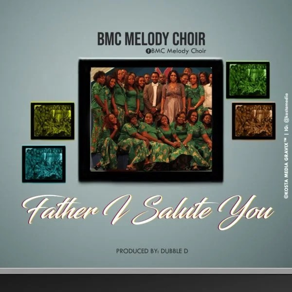 Download Music Father I Salute You Mp3 By BMC Melody
