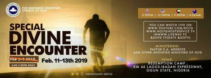 RCCG SPECIAL DIVINE ENCOUNTER WITH PASTOR E.A. ADEBOYE (11th – 13th FEB. 2019)