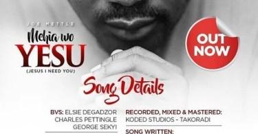 Download Music Mehia Wo Yesu MP3 By Joe Mettle (I need you Jesus)