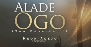 Download Music Alade Ogo Mp3 By Neon Adejo & New Wine