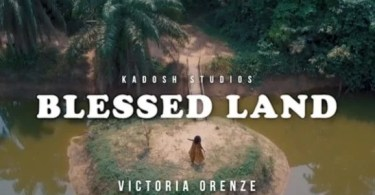 Watch video & download Blessed Land by Victoria Orenze