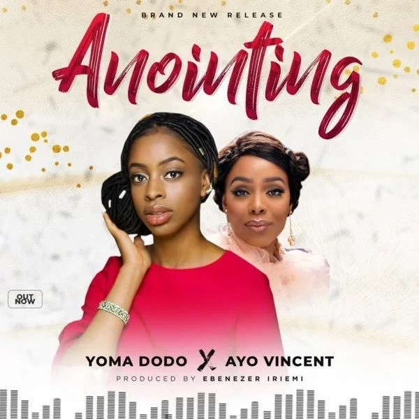 Download Music Anointing Mp3 By Yoma Dodo Ft. Ayo Vincent