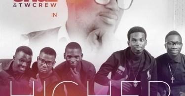 Download Music Higher Praise Medley Mp3 By SAGE & Tw Crew
