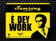 Download Music E dey work Mp3 By Samsong