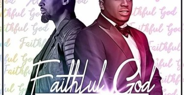 Download Music Faithful God Mp3 By Eben (ft. Phil Thompson)