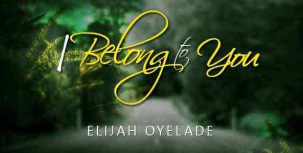 Watch Video I Belong to you By Elijah Oyelade