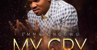 Download Music My Cry Mp3 By Emma Onogwu