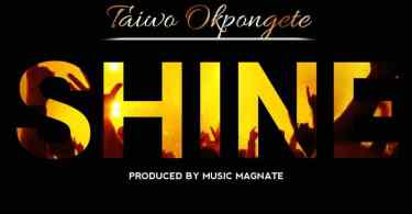 Download Music Shine Mp3 By Taiwo Okpongete