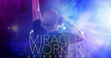 "JJ Hairston & Youthful Praise Set To Release New Album ""Miracle Worker"" On July 26th"