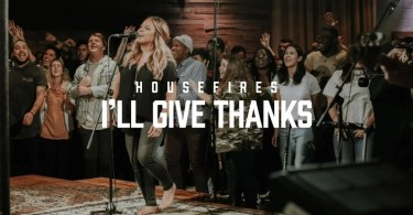 Housefires – I'll Give Thanks Ft. Kirby Kaple [Mp3 Download]