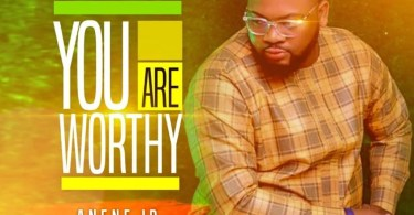 Download Music You Are Worthy Mp3 By Anene JP