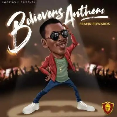 Download Music Believers Anthem Mp3 By Frank Edwards