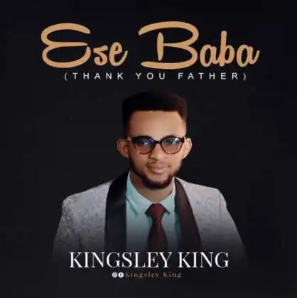 Download Music Ese Baba Mp3 by Kingsley King