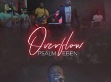 Watch & Download video Overflow By psalm Eben