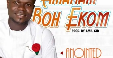 Download Music AMANAM BOH EKOM Mp3 by Anointed